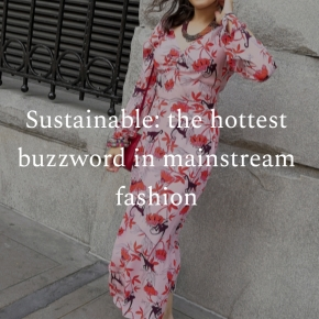 Sustainable: the hottest buzzword in mainstream fashion